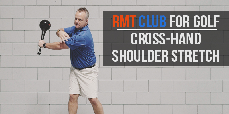 RMT Club for Golf: Cross-Hand Shoulder Stretch