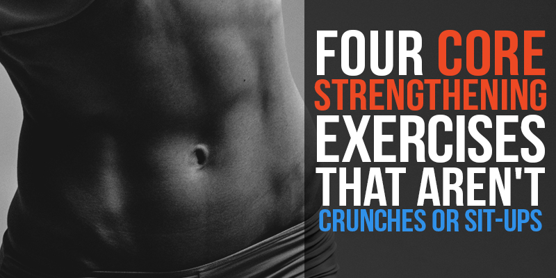 4 Core Strengthening Exercises That Aren't Crunches or Sit-Ups